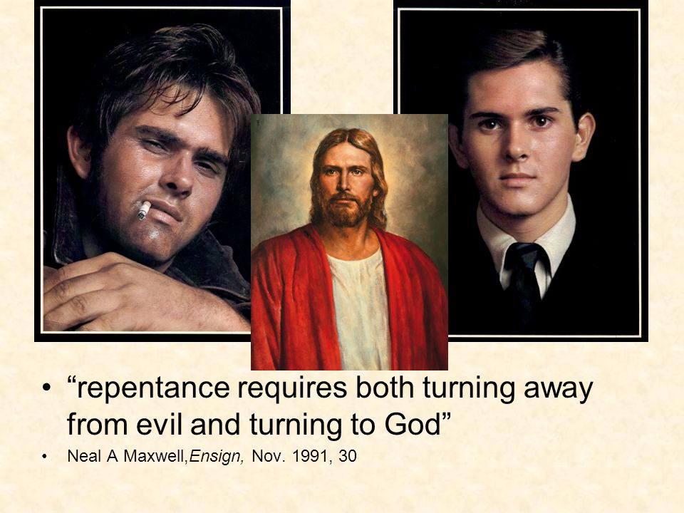 repentance requires both turning away from evil and turning to God Neal A Maxwell,Ensign, Nov.