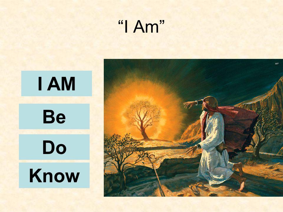 I Am Know Do Be I AM