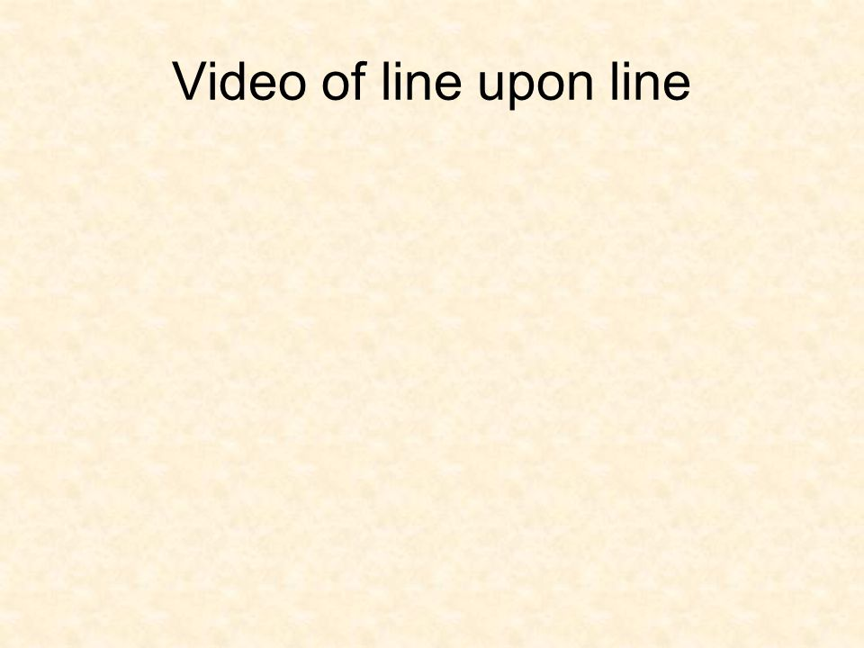 Video of line upon line