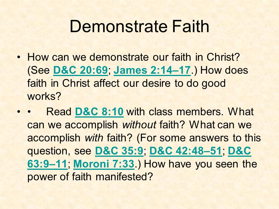 Demonstrate Faith How can we demonstrate our faith in Christ.