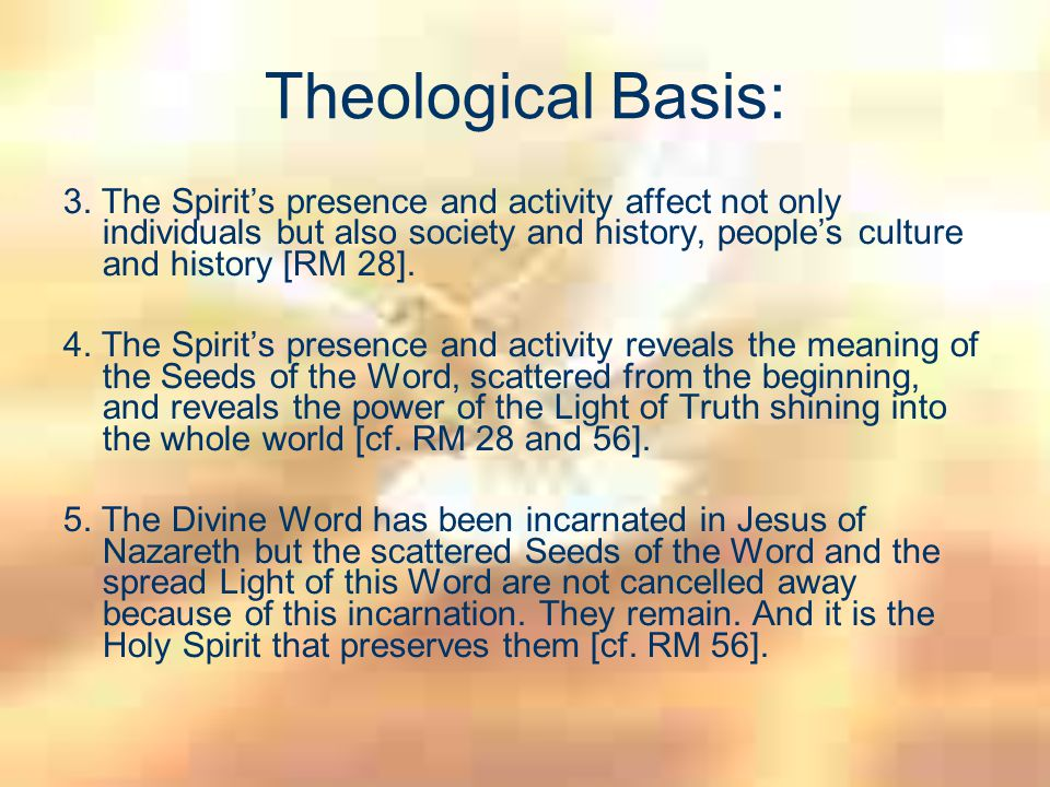 Theological Basis: 3. The Spirit's presence and activity affect not only individuals but also society and history, people's culture and history [RM 28