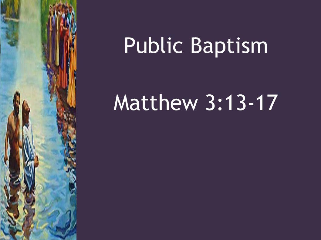 Public Baptism Matthew 3:13-17