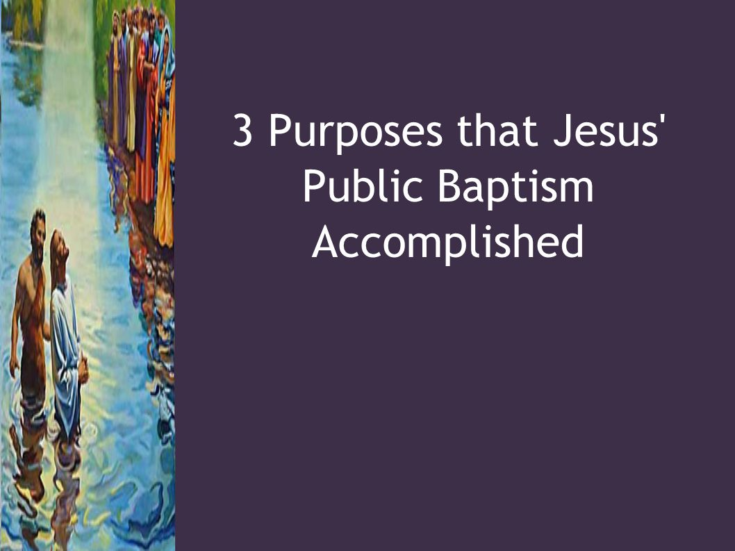 3 Purposes that Jesus Public Baptism Accomplished