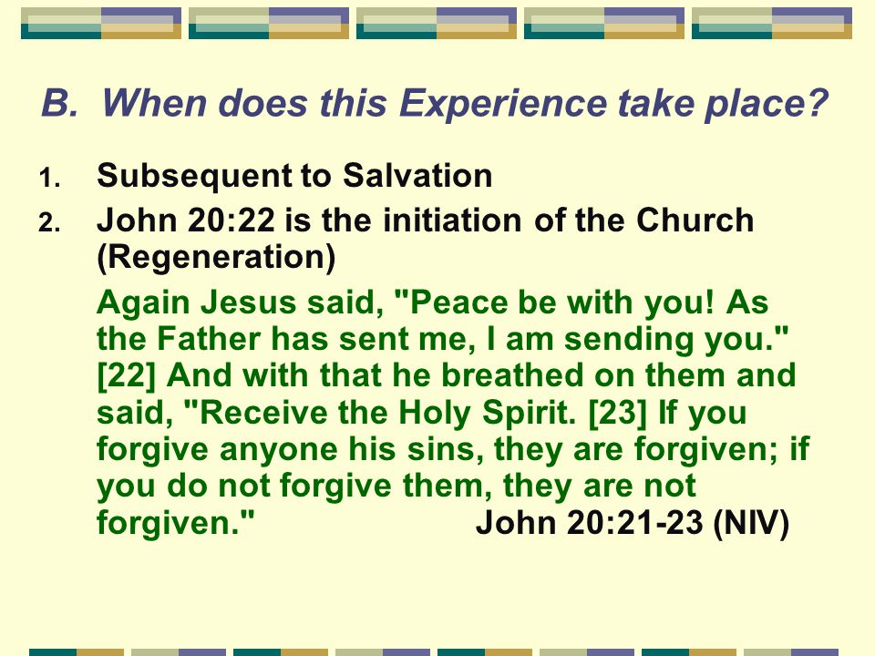 B.When does this Experience take place. 1. Subsequent to Salvation 2.