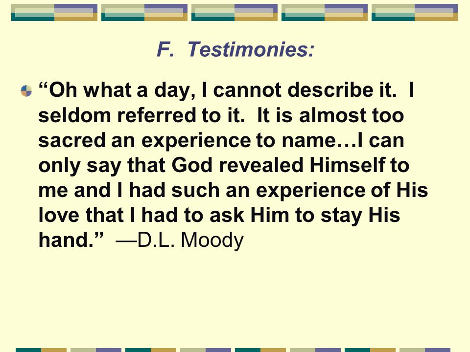 F.Testimonies: Oh what a day, I cannot describe it.