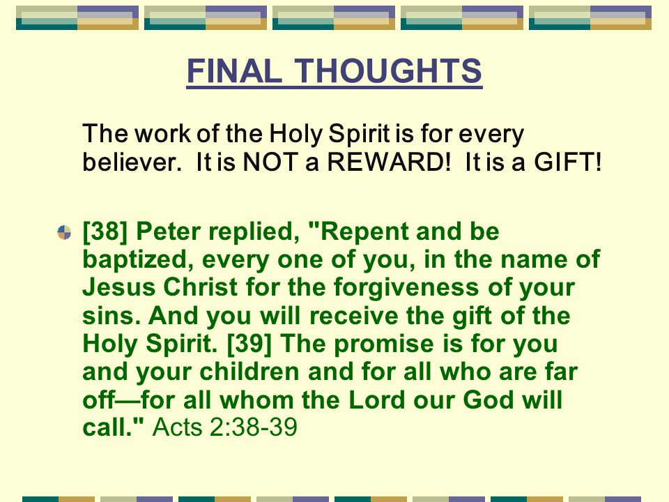 FINAL THOUGHTS The work of the Holy Spirit is for every believer.