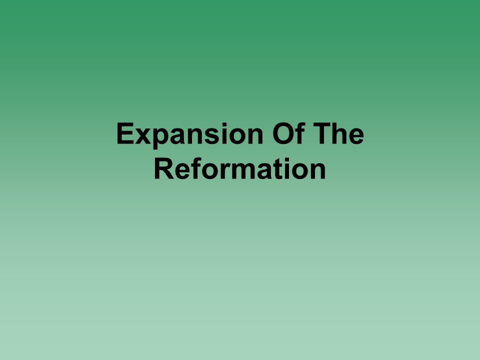 Expansion Of The Reformation