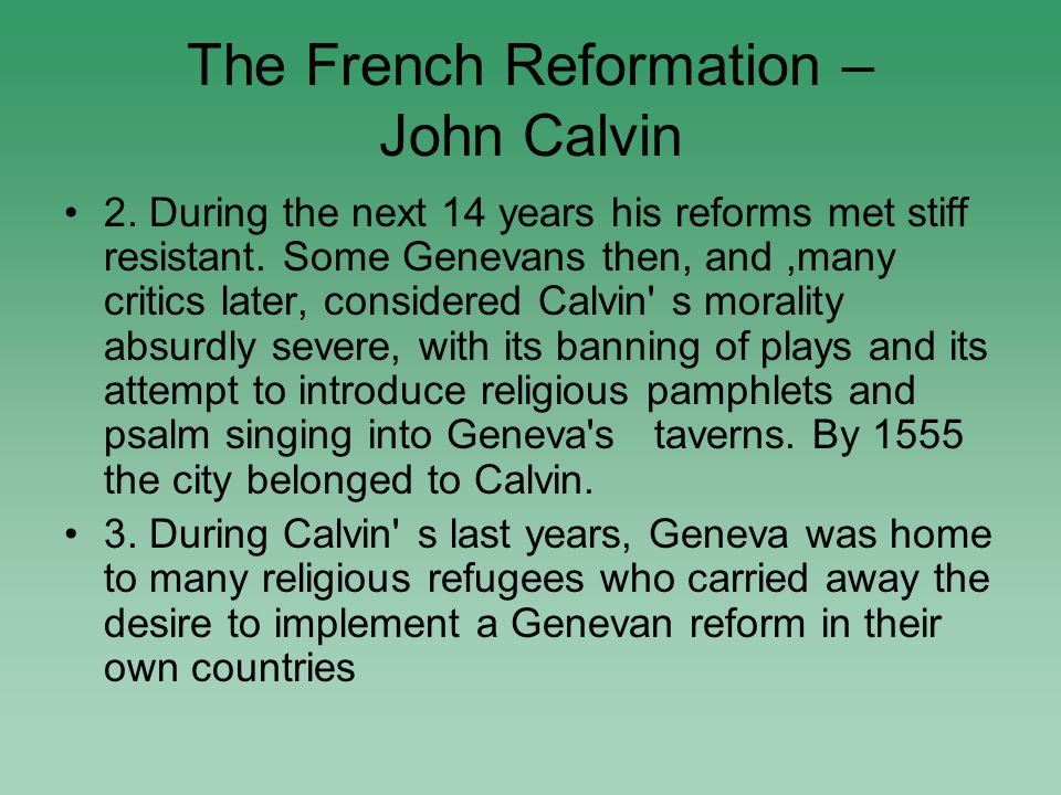 The French Reformation – John Calvin 2. During the next 14 years his reforms met stiff resistant.