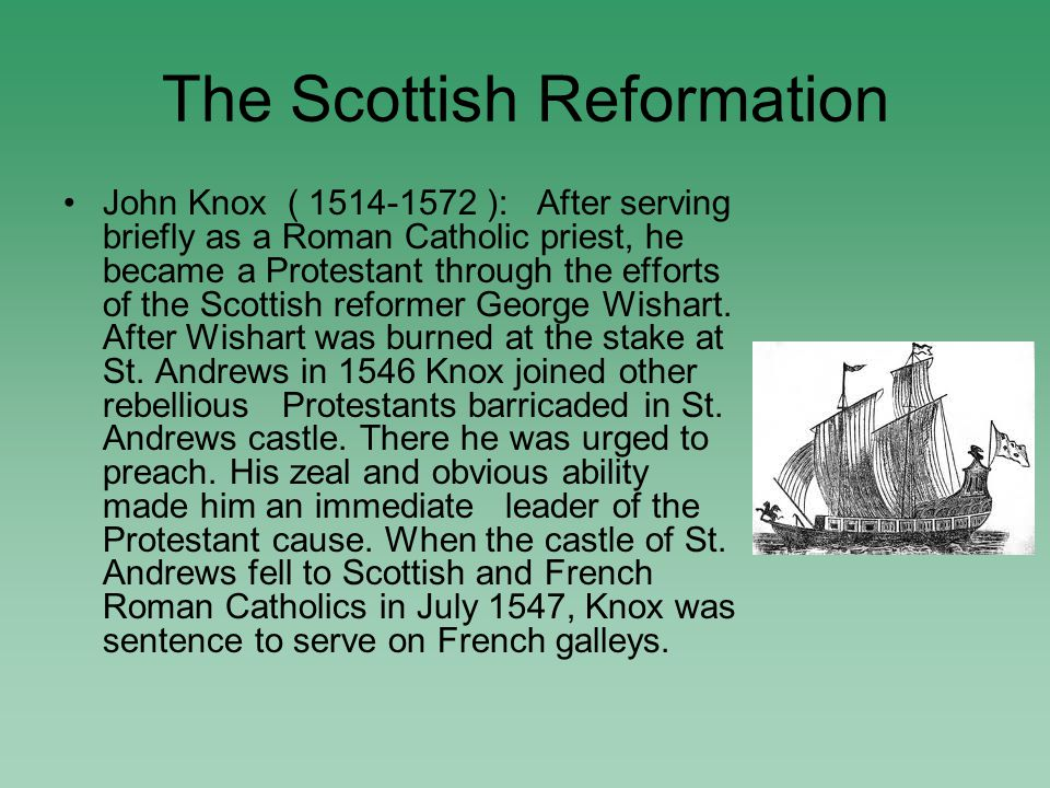 The Scottish Reformation John Knox ( 1514-1572 ): After serving briefly as a Roman Catholic priest, he became a Protestant through the efforts of the Scottish reformer George Wishart.