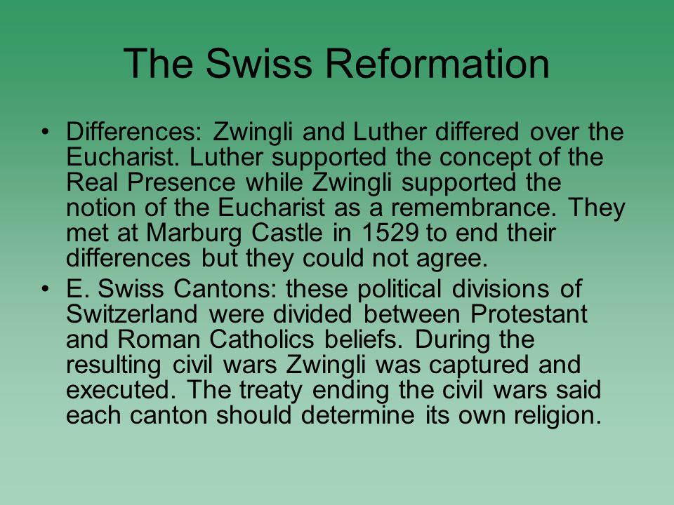 Differences: Zwingli and Luther differed over the Eucharist.