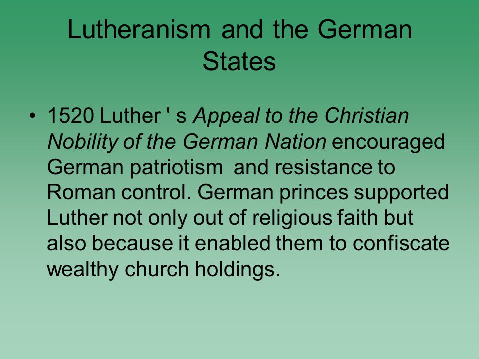 Lutheranism and the German States 1520 Luther s Appeal to the Christian Nobility of the German Nation encouraged German patriotism and resistance to Roman control.