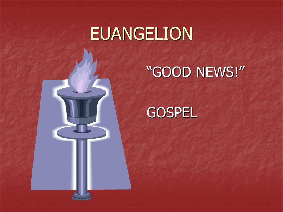 EUANGELION GOOD NEWS! GOSPEL