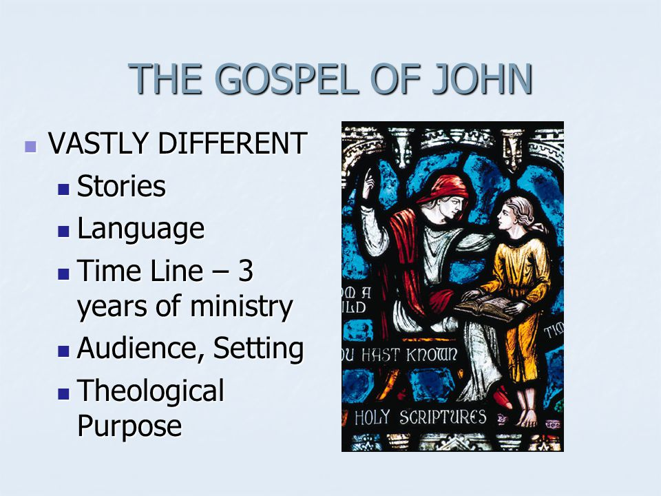 THE GOSPEL OF JOHN VASTLY DIFFERENT VASTLY DIFFERENT Stories Stories Language Language Time Line – 3 years of ministry Time Line – 3 years of ministry Audience, Setting Audience, Setting Theological Purpose Theological Purpose