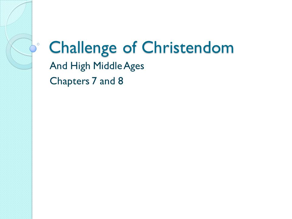 Challenge of Christendom And High Middle Ages Chapters 7 and 8