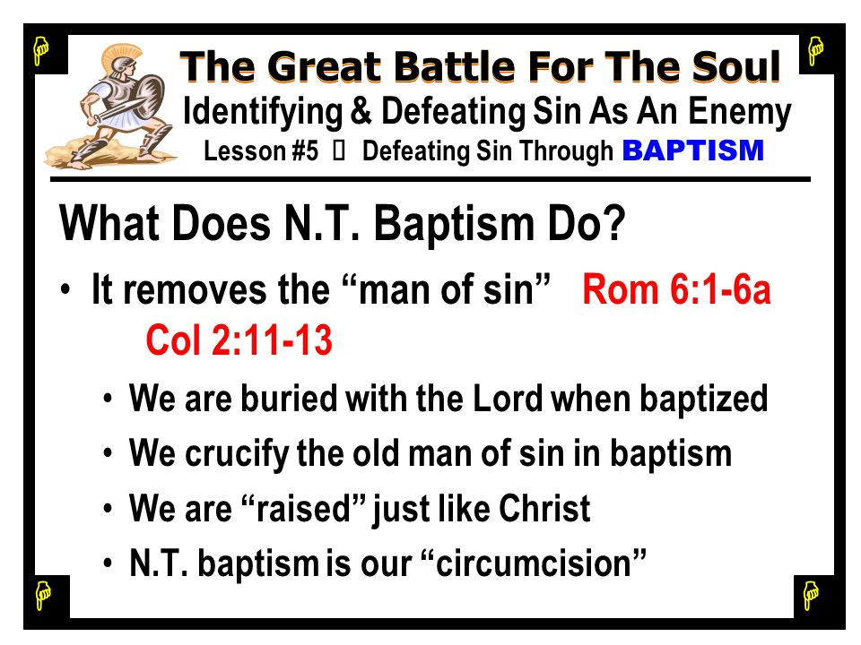H H H H The Great Battle For The Soul Identifying & Defeating Sin As An Enemy Lesson #5 Ù Defeating Sin Through BAPTISM What Does N.T.