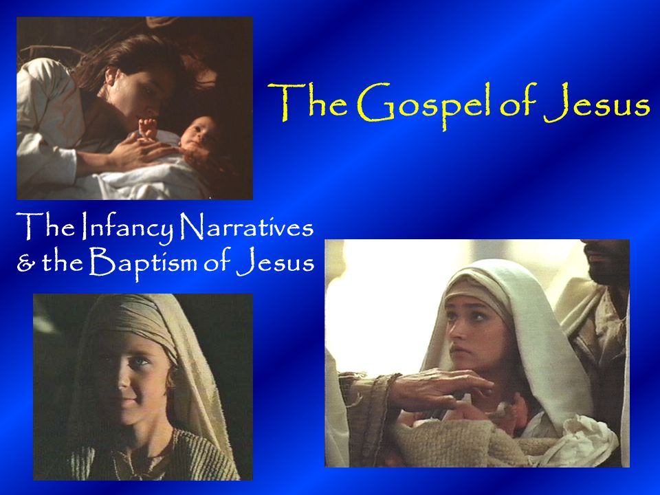The Gospel of Jesus The Infancy Narratives & the Baptism of Jesus