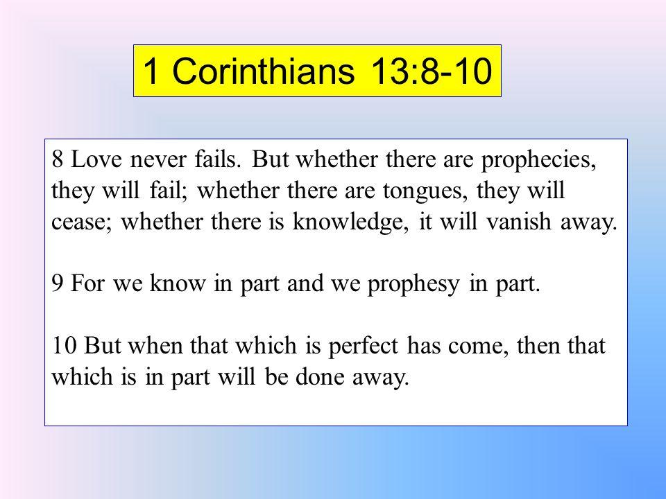1 Corinthians 13:8-10 8 Love never fails.