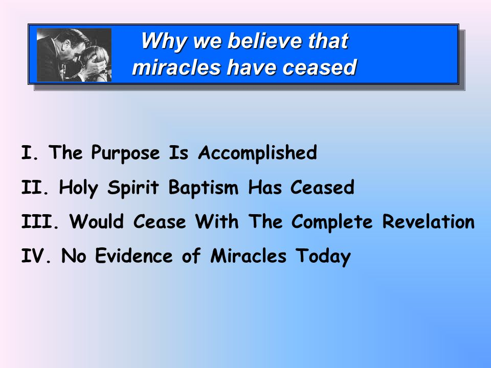 Why we believe that miracles have ceased Why we believe that miracles have ceased I.