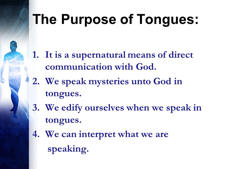 The Purpose of Tongues: 1.It is a supernatural means of direct communication with God.