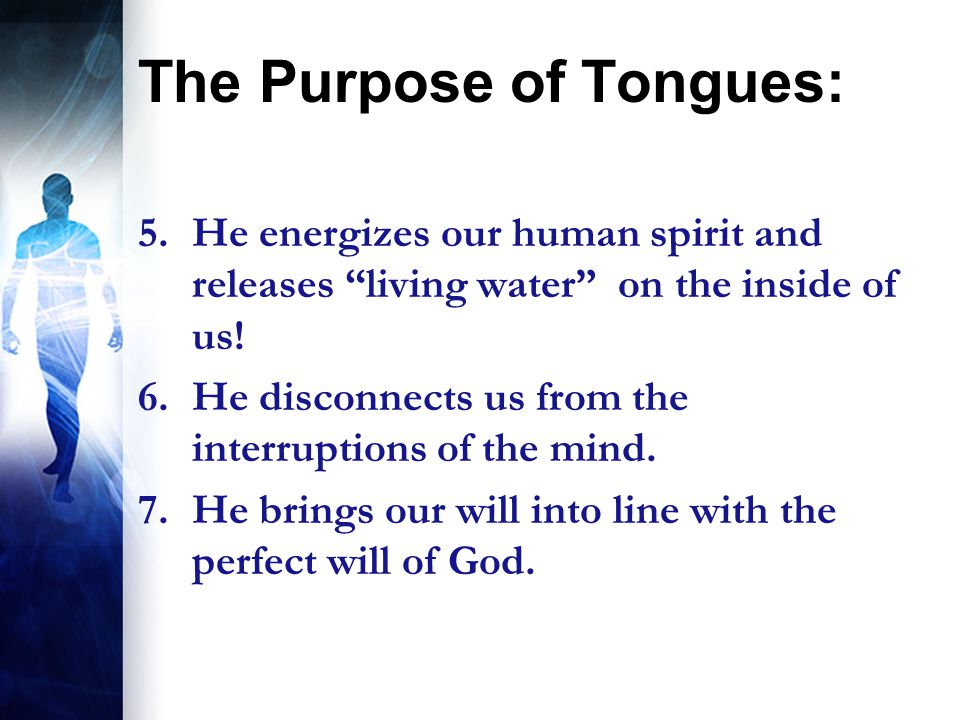 The Purpose of Tongues: 5.He energizes our human spirit and releases living water on the inside of us.