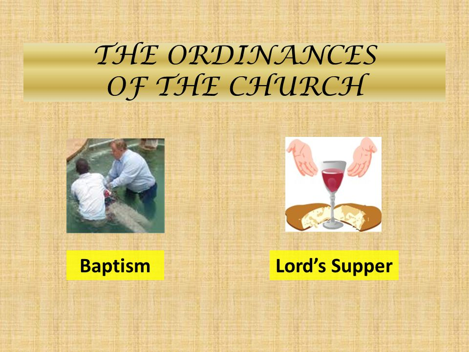 THE ORDINANCES OF THE CHURCH BaptismLord's Supper