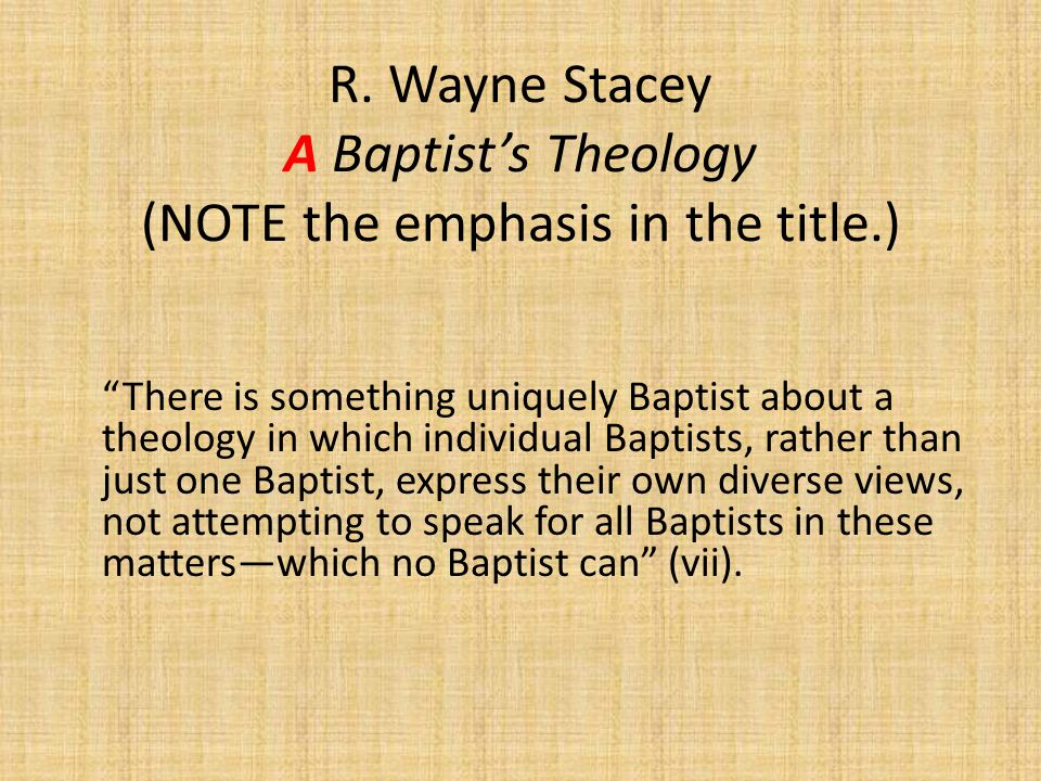 "R. Wayne Stacey A Baptist's Theology (NOTE the emphasis in the title.) ""There is something uniquely Baptist about a theology in which individual Bapti"