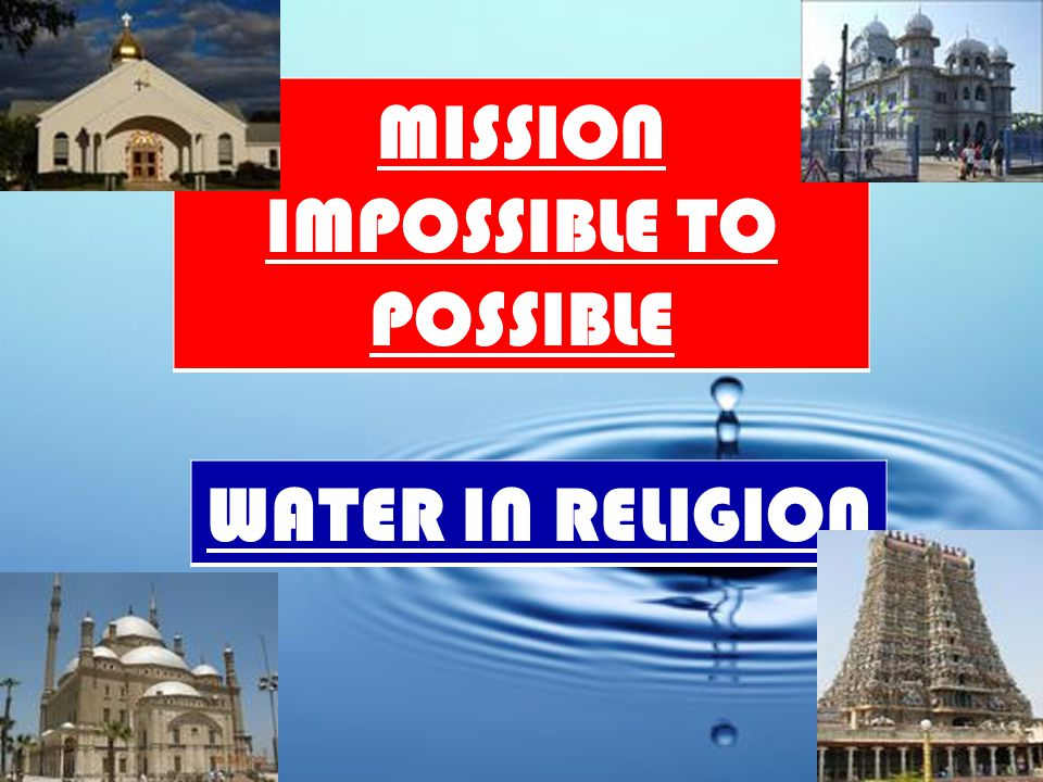 MISSION IMPOSSIBLE TO POSSIBLE WATER IN RELIGION