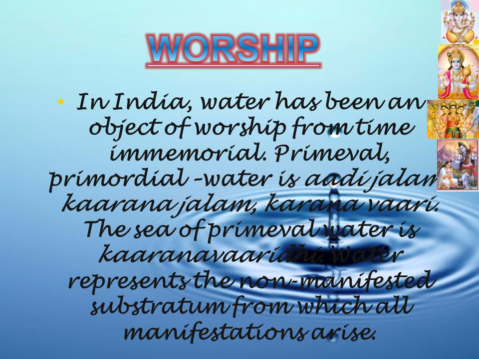 In India, water has been an object of worship from time immemorial.