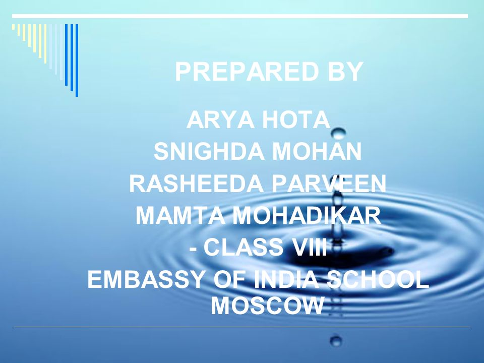 PREPARED BY ARYA HOTA SNIGHDA MOHAN RASHEEDA PARVEEN MAMTA MOHADIKAR - CLASS VIII EMBASSY OF INDIA SCHOOL MOSCOW