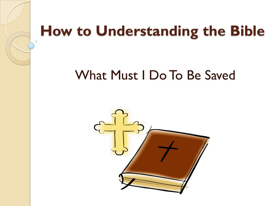 How to Understanding the Bible What Must I Do To Be Saved