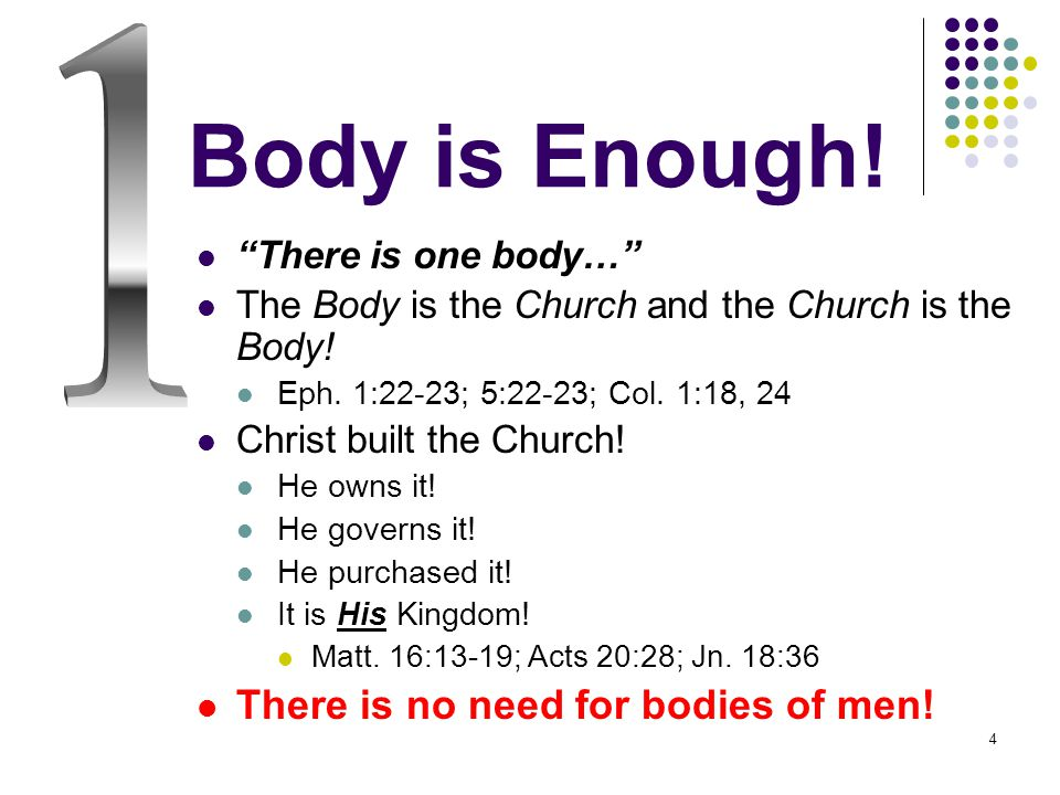 4 Body is Enough. There is one body… The Body is the Church and the Church is the Body.