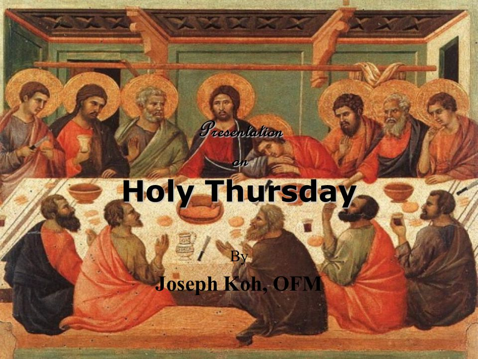Presentation on Holy Thursday By Joseph Koh, OFM