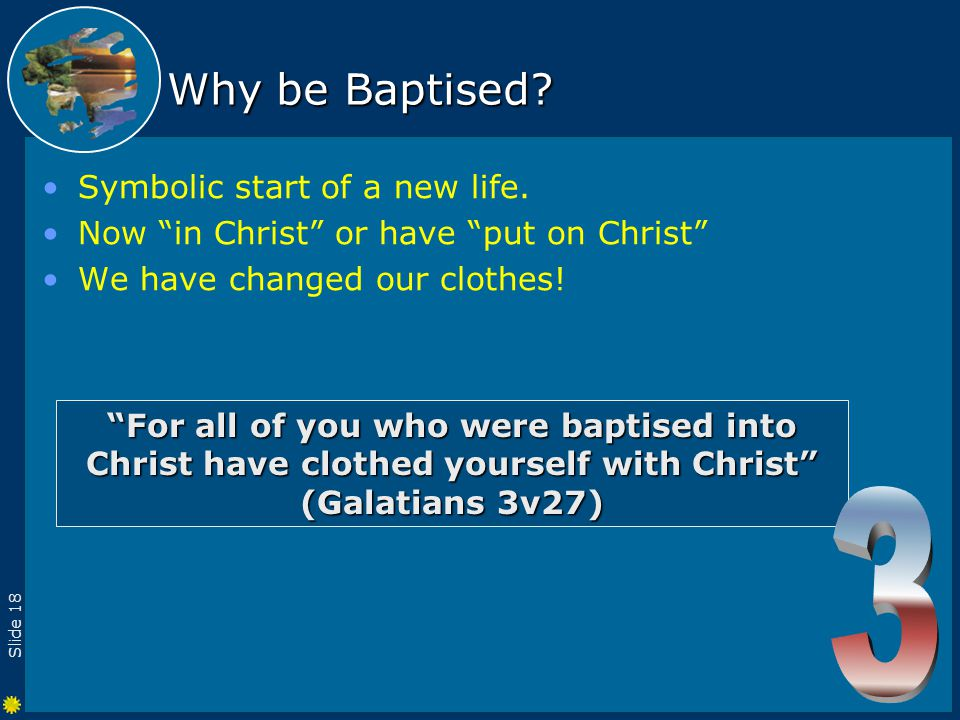 Slide 18 Why be Baptised. Symbolic start of a new life.