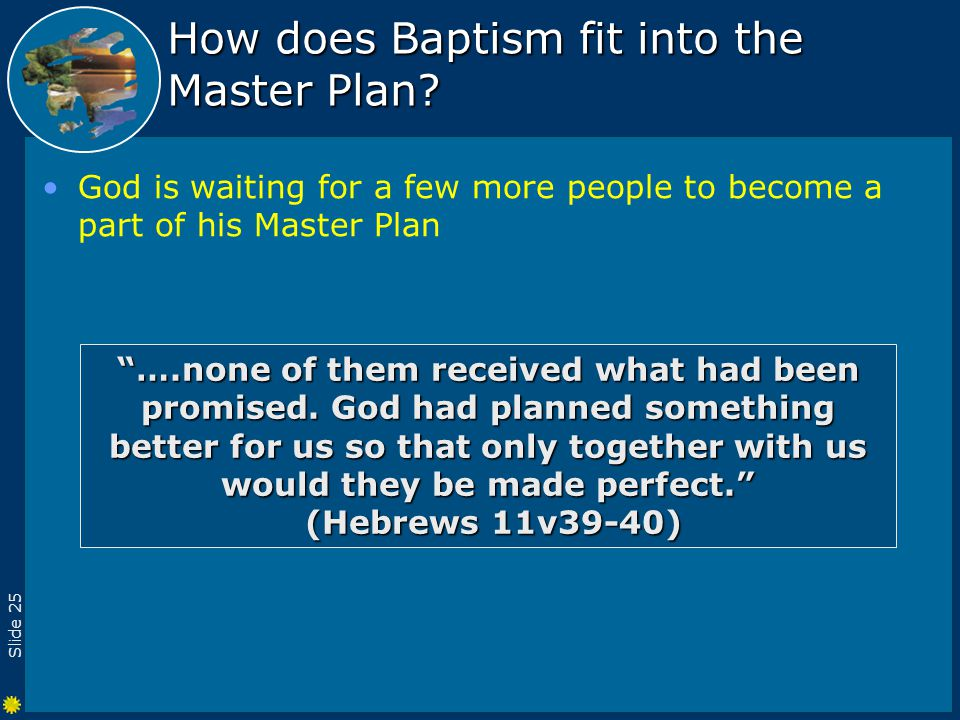 Slide 25 How does Baptism fit into the Master Plan.
