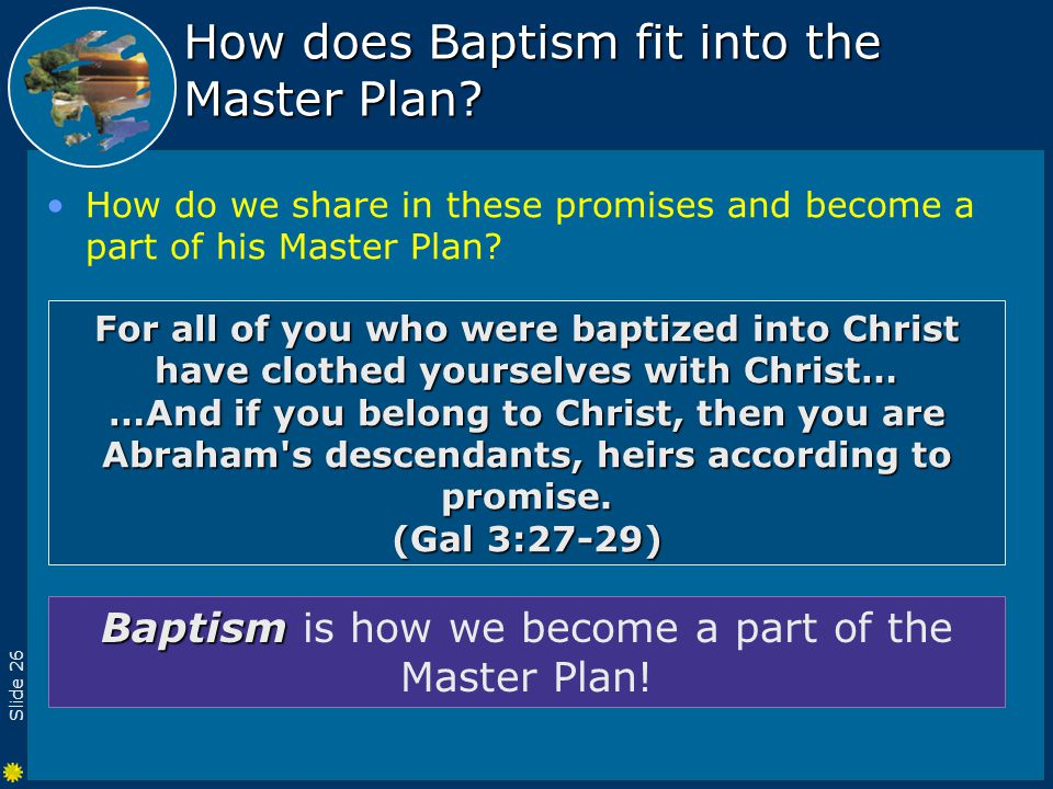 Slide 26 How does Baptism fit into the Master Plan.