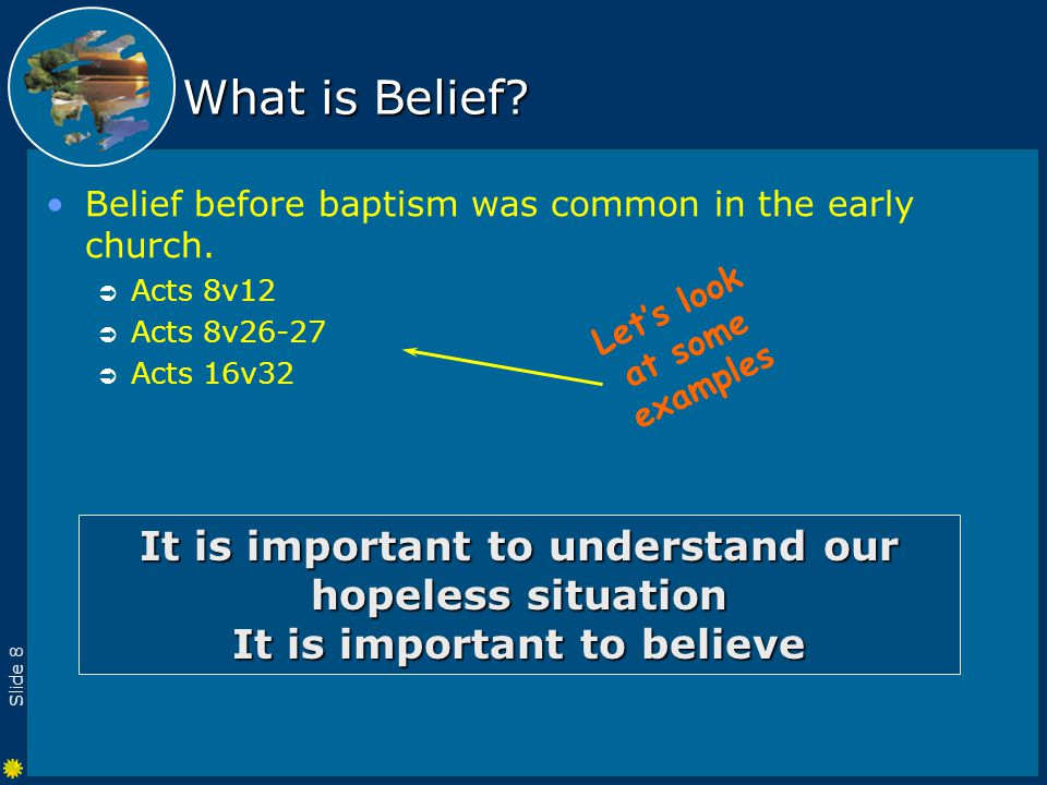 Slide 9 What is Repentance? Belief is a good start… but… we need Repentance A total turn around!