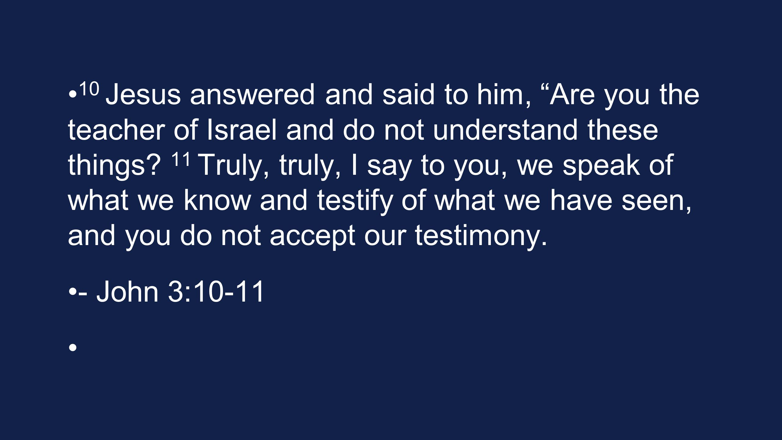 10 Jesus answered and said to him, Are you the teacher of Israel and do not understand these things.