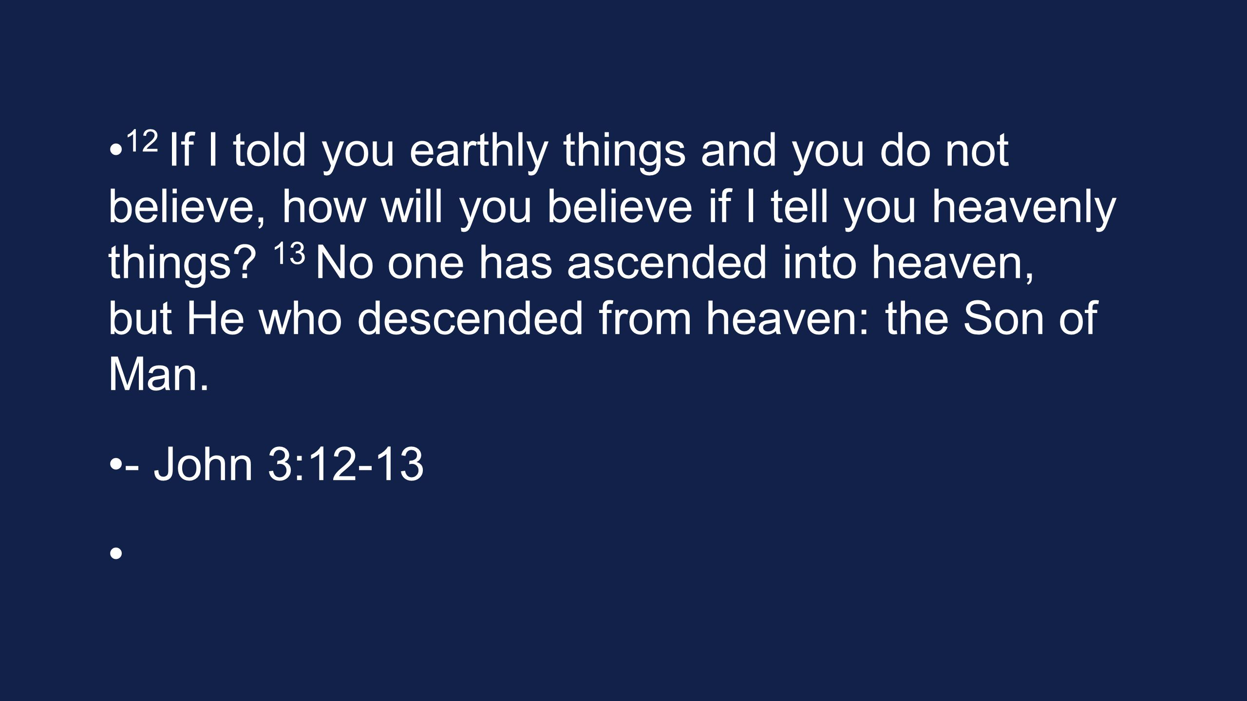 12 If I told you earthly things and you do not believe, how will you believe if I tell you heavenly things.