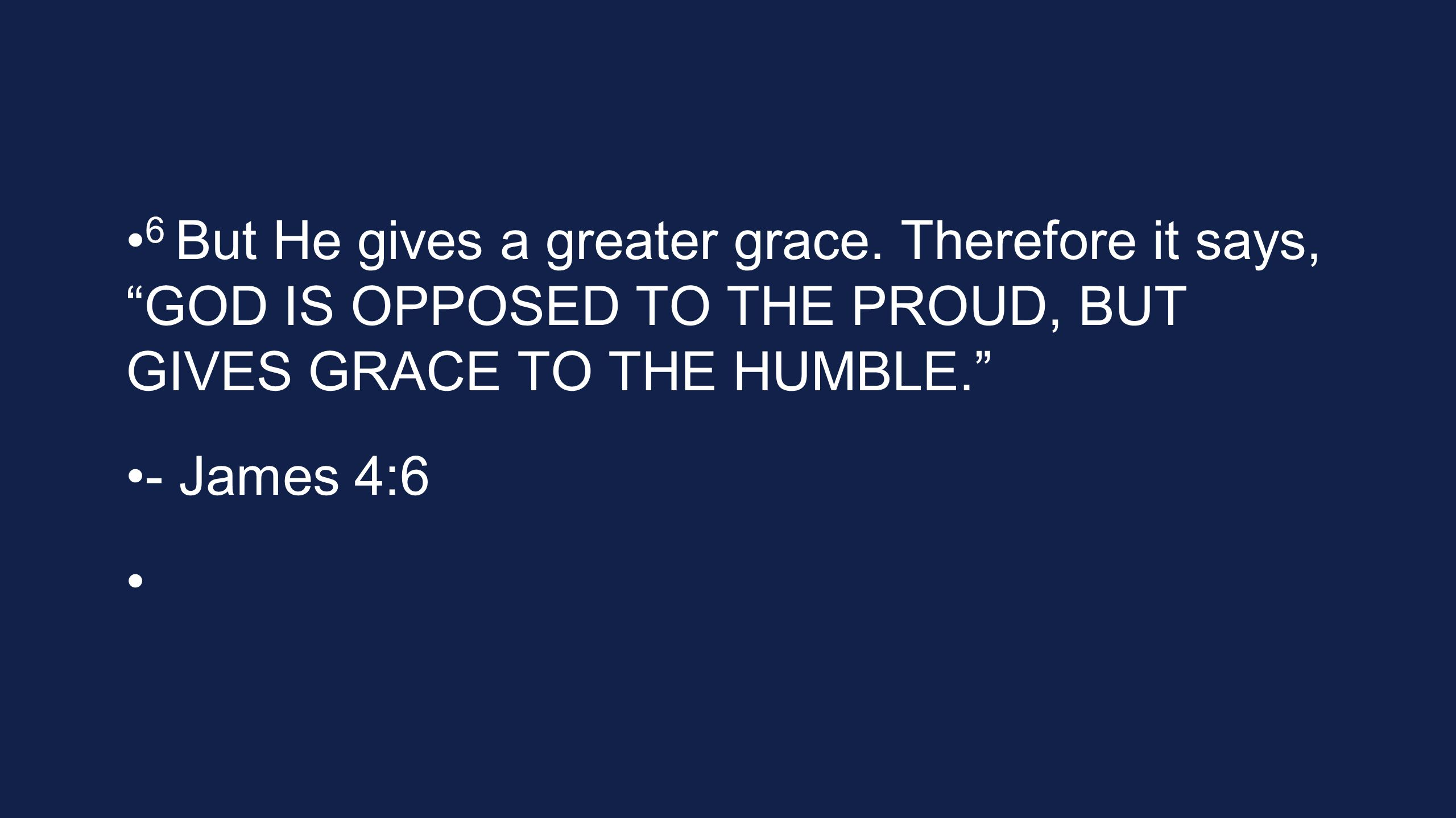 6 But He gives a greater grace.