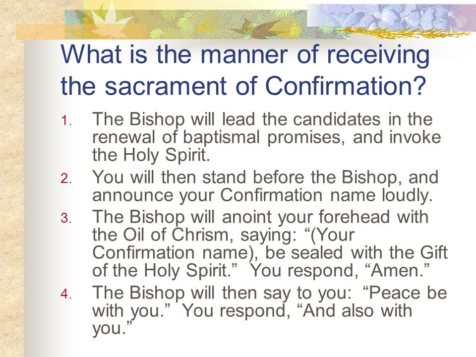 What is the manner of receiving the sacrament of Confirmation.