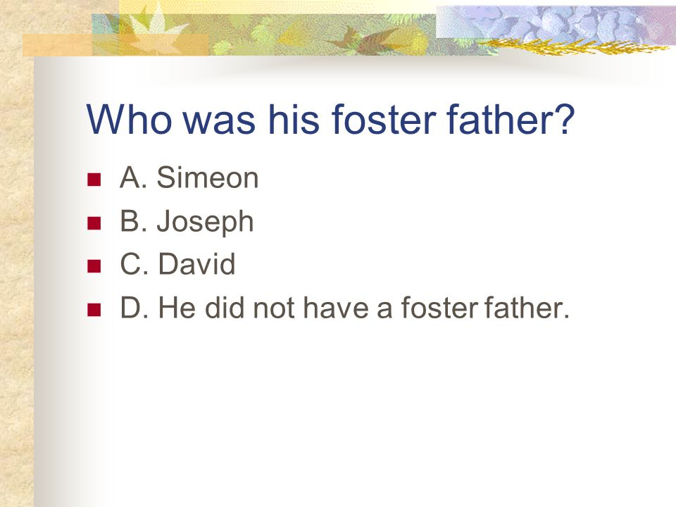 Who was his foster father A. Simeon B. Joseph C. David D. He did not have a foster father.