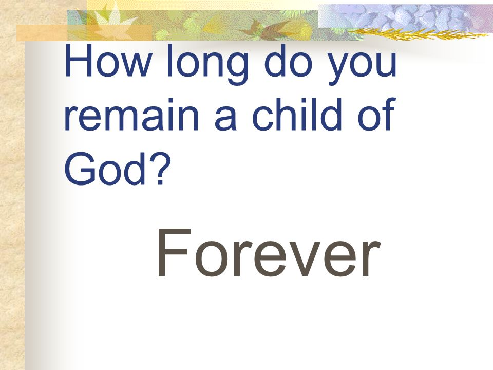 How long do you remain a child of God Forever