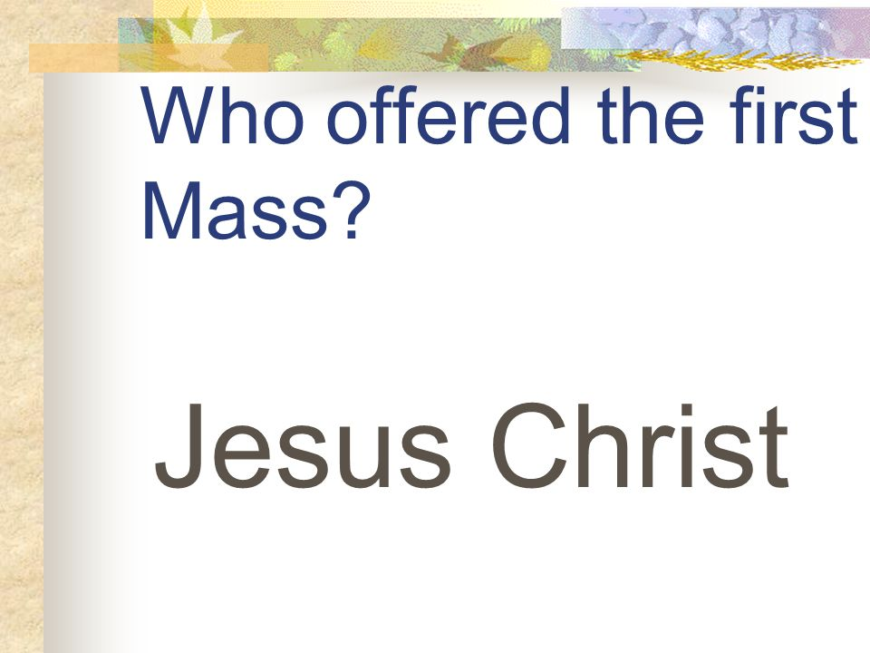 Who offered the first Mass Jesus Christ