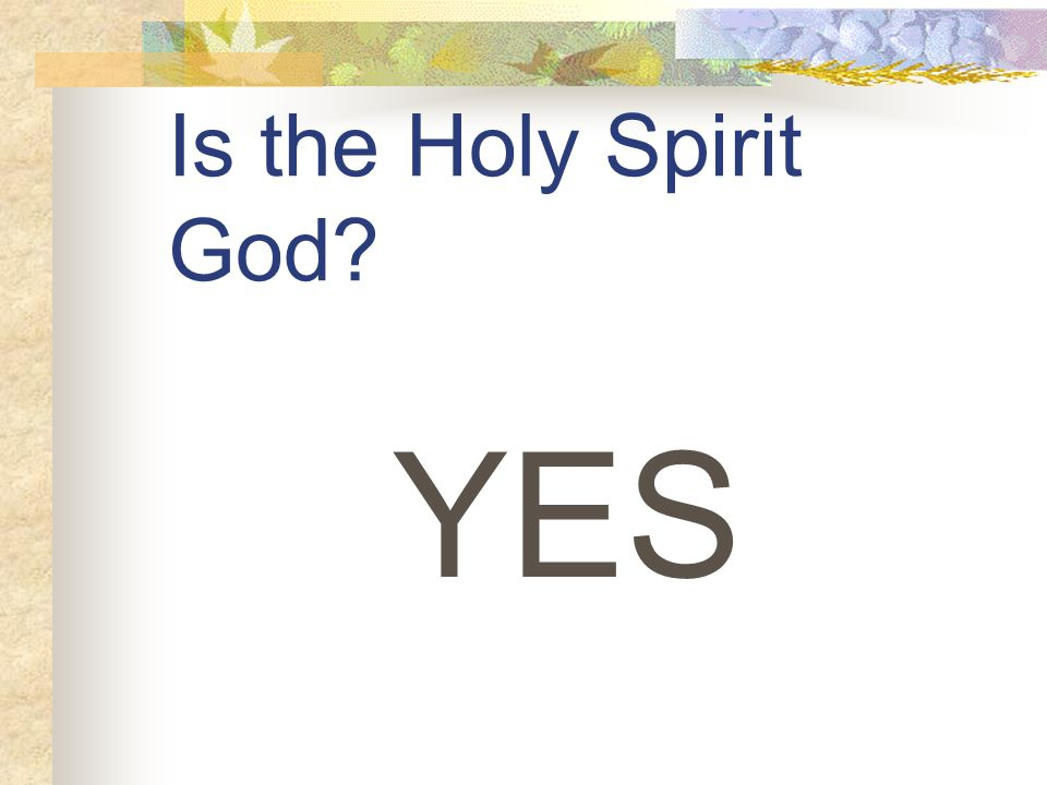 Is the Holy Spirit God YES