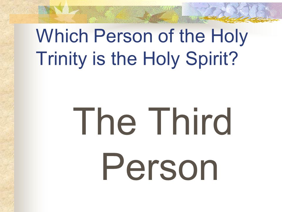 Which Person of the Holy Trinity is the Holy Spirit The Third Person