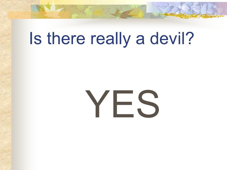Is there really a devil YES
