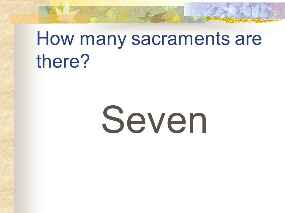 How many sacraments are there Seven