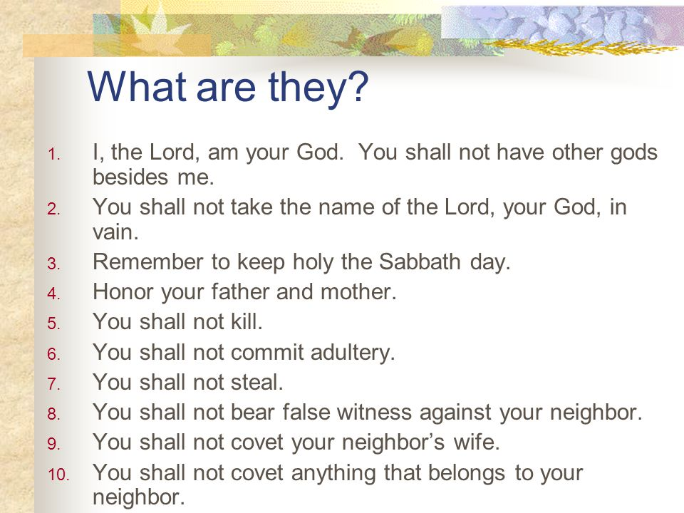 What are they. 1. I, the Lord, am your God. You shall not have other gods besides me.