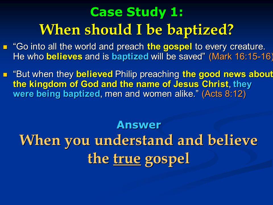 Case Study 1: When should I be baptized.