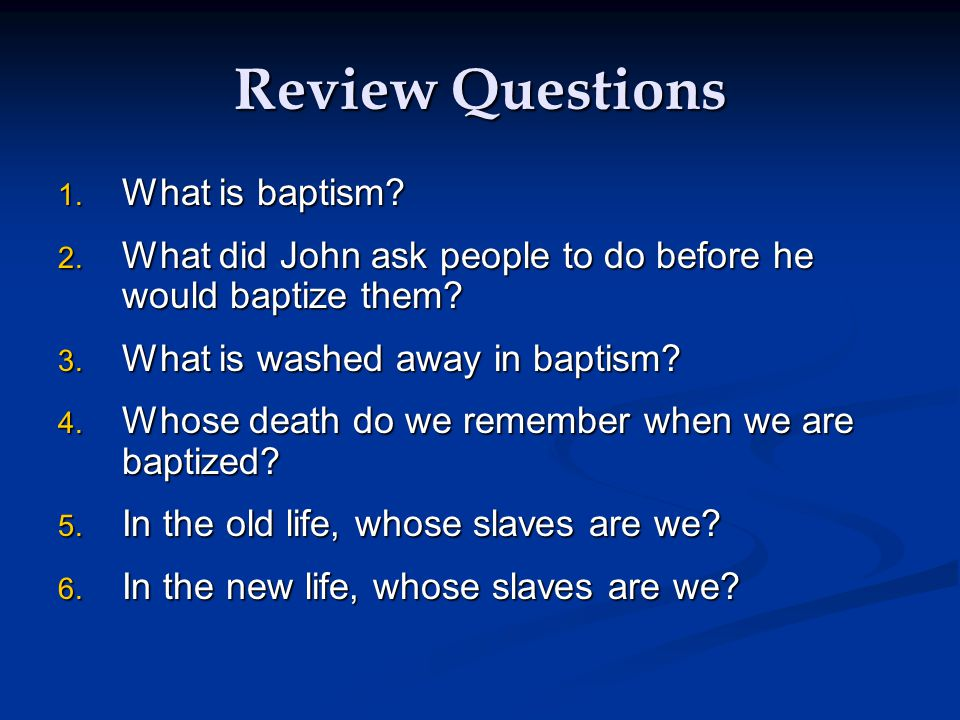 Review Questions 1. What is baptism. 2.